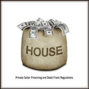 Private Seller Financing and Dodd Frank Regulations